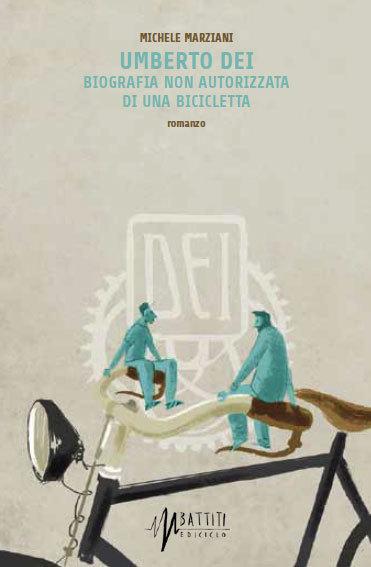 Michele Marziani - Umberto Dei: Biografia non autorizzata di una bicicletta LIB0006