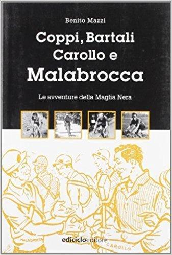 Benito Mazzi - Coppi, Bartali, Carollo e Malabrocca. Le avventure della Maglia Nera LIB0016