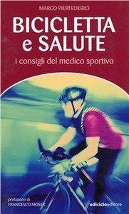Marco Pierfederici - Bicicletta e salute. I consigli del medico sportivo LIB0022