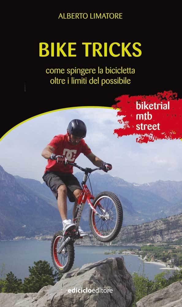 Alberto Limatore - Bike Tricks. Come spingere la bicicletta oltre i limiti del possibile LIB0027