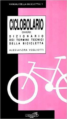 Alessandra Vogliotti - Ciclobolario ovvero Dizionario dei termini tecnici della bicicletta LIB0037