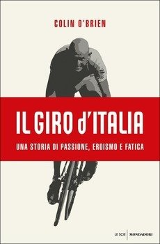 Colin O'Brien - Il Giro d'Italia. Una storia di passione, eroismo e fatica LIB0062