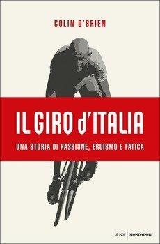 Colin O'Brien - Il Giro d'Italia. Una storia di passione, eroismo e fatica