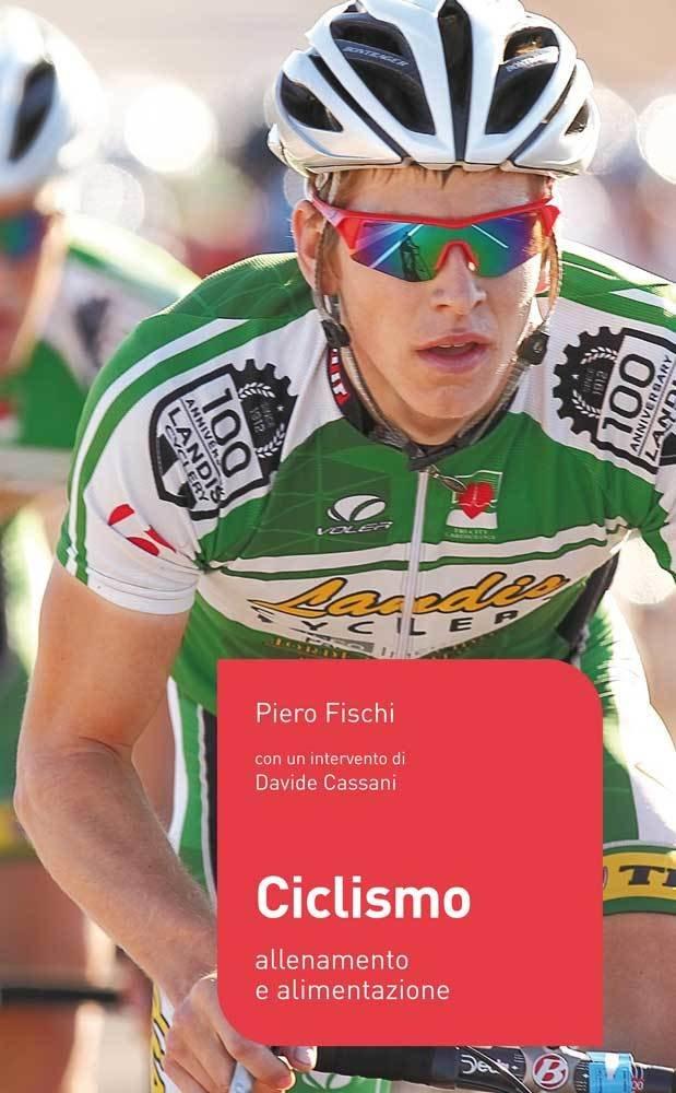 Piero Fischi - Ciclismo. Allenamento e alimentazione LIB0023