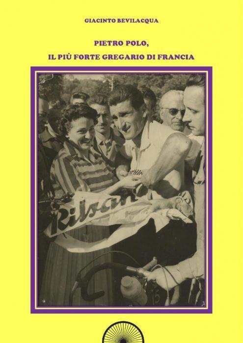 Giacinto Bevilacqua - Pietro Polo, il più forte gregario di Francia LIB0095