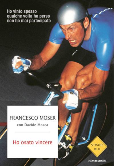 Francesco Moser con Davide Mosca - Ho osato vincere LIB0102