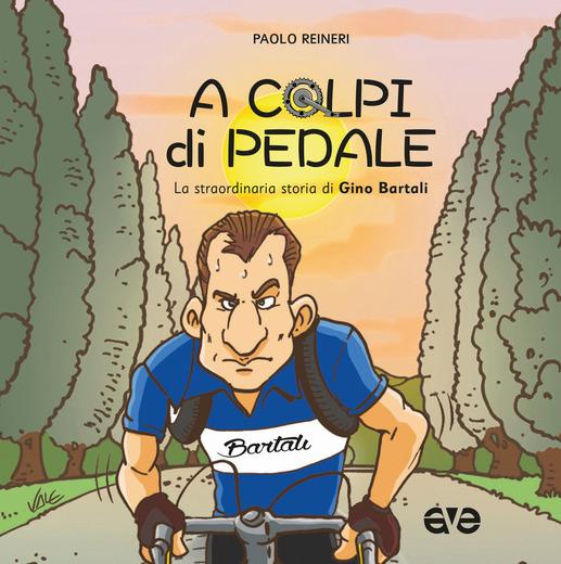 Paolo Reineri - A colpi di pedale. La straordinaria storia di Gino Bartali LIB0107
