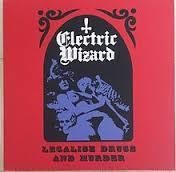Electric Wizard - Legalise Drugs and Murders