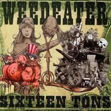 Weedeater - Sixteen Tons