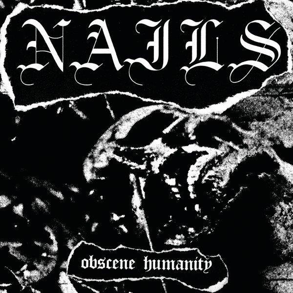 Nails - Obscene Humanity