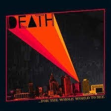Death (Detroit) - For The Whole World To See