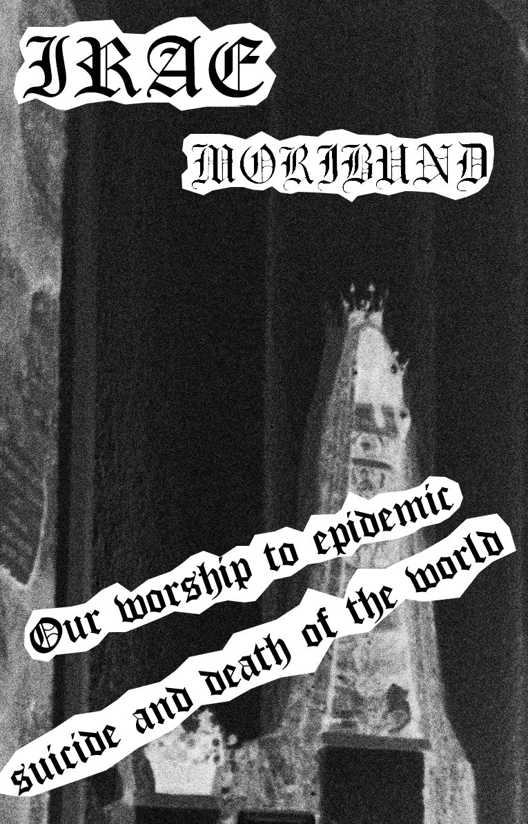 Irae / Moribund - Our Worship to Epidemic Suicide and Death of the World