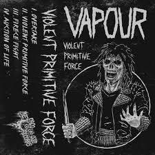Vapour - Violent Primitive Force