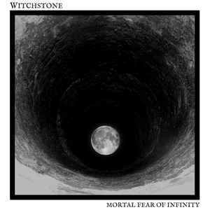 Witchstone – Mortal Fear Of Infinity