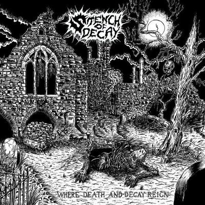 Stench of Decay - Where Death and Decay Reign