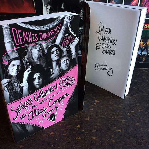 Signed copy - Dennis Dunaway - Snakes! Guillotines! Electric Chairs! My Adventures in the Alice Cooper Group