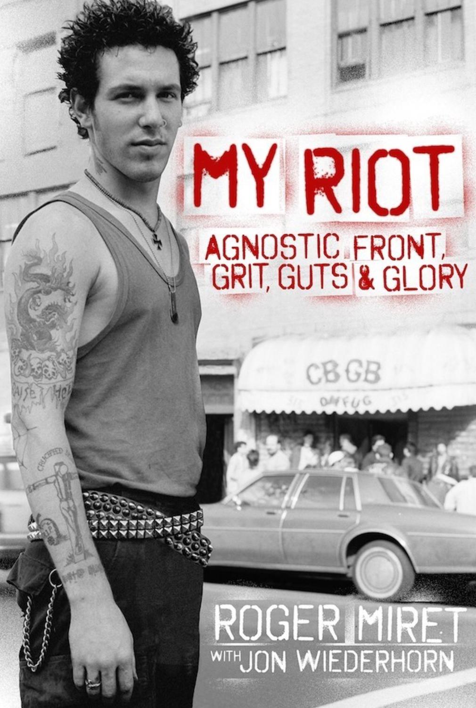 Roger Miret - My Riot. Agnostic Front, Grit, Guts & Glory