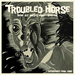 Troubled Horse - Bring My Horses Home / Shirleem, 7""