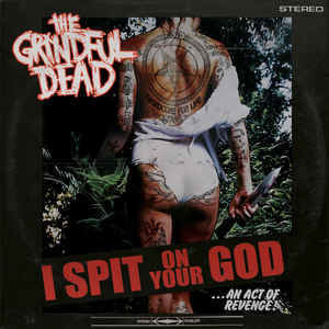 The Grindful Dead ‎– I Spit On Your God