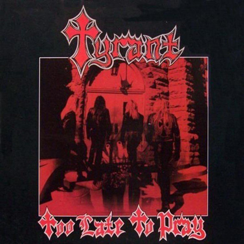Tyrant - Too Late To Pray