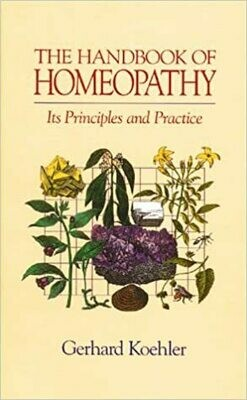 The Handbook of Homeopathy: Its Principles and Practice