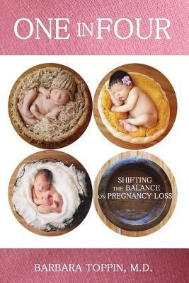 One in Four: Shifting the Balance on Pregnancy Loss 9781482728903