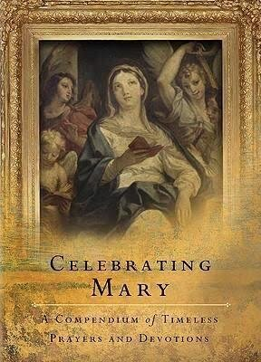Celebrating Mary: A Collection of Praises and Prayers