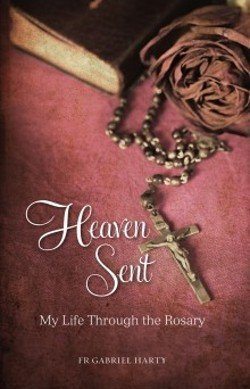 Heaven Sent: My Life through the Rosary