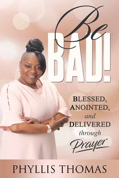 Be BAD! Blessed, Anointed and Delivered Through Prayer 9781562293789