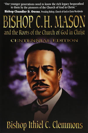 Bishop C. H. Mason and the Roots of the Church of God in Christ 9781562294519