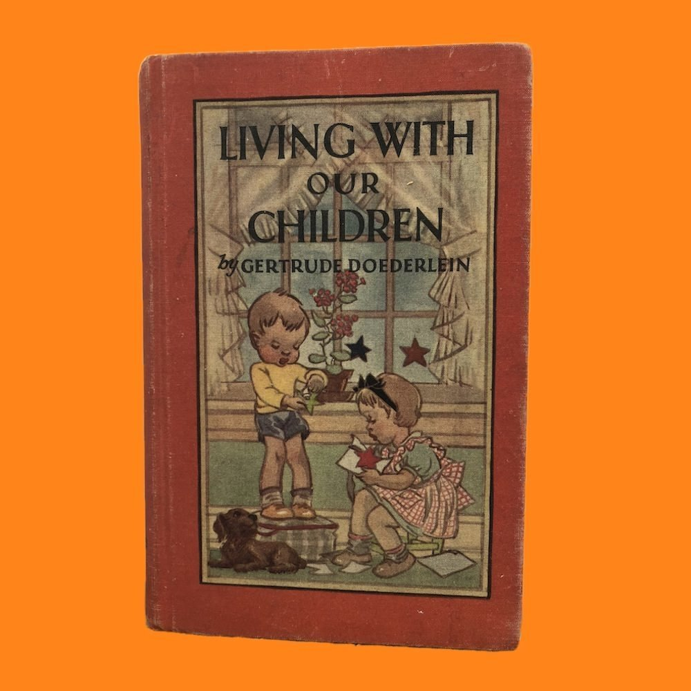 Living with Our Children - Gertrude Doederlein 1941