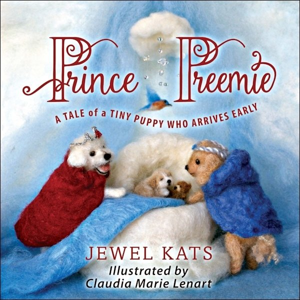 Prince Preemie: A Tale of a Tiny Puppy who Arrives Early 978-1-61599-306-2