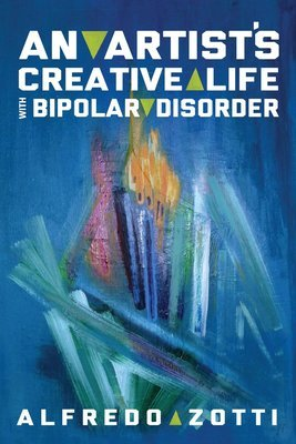 Alfredo's Journey: An Artist's Creative Life with Bipolar Disorder