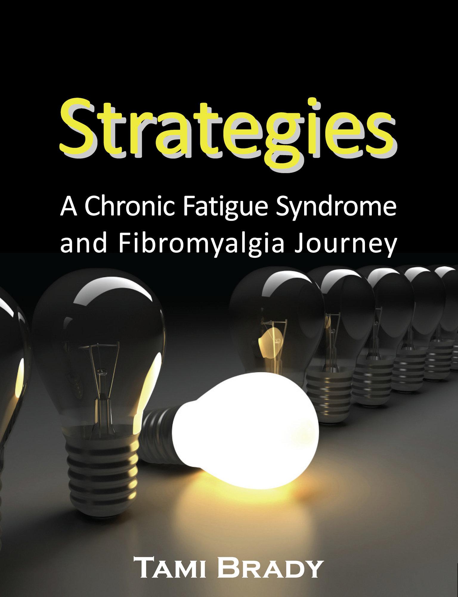 Strategies: A Chronic Fatigue Syndrome and Fibromyalgia Journey 978-1-932690-48-4