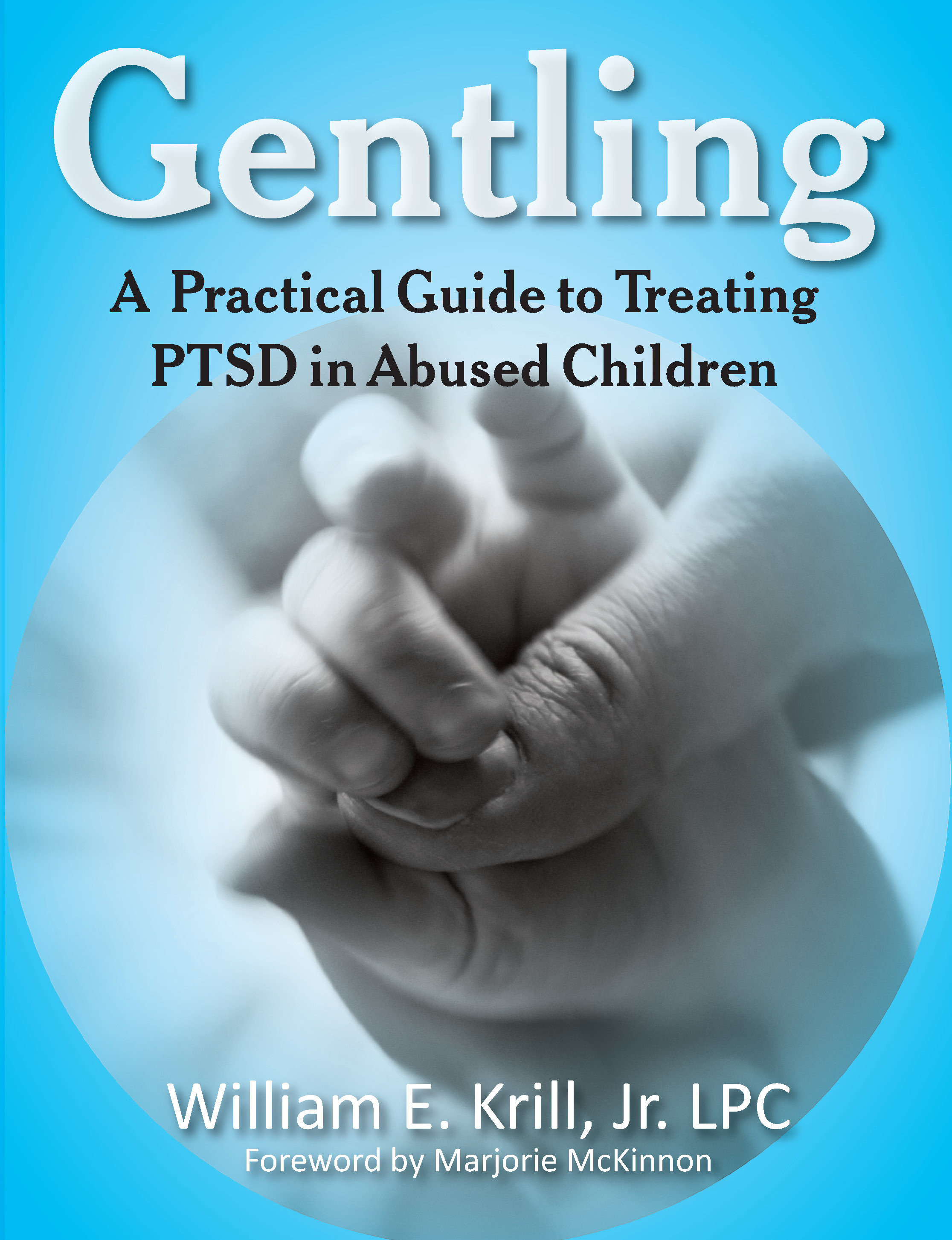 Gentling: A Practical Guide to Treating PTSD in Abused Children 978-161599-003-0