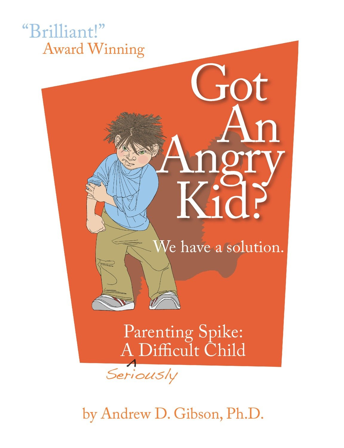 Got An Angry kid?: Parenting Spike, A Seriously Difficult Child
