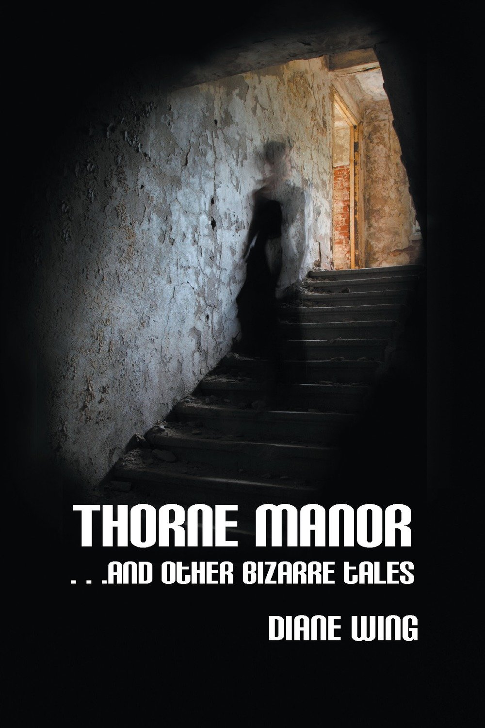 Thorne Manor: And Other Bizarre Tales