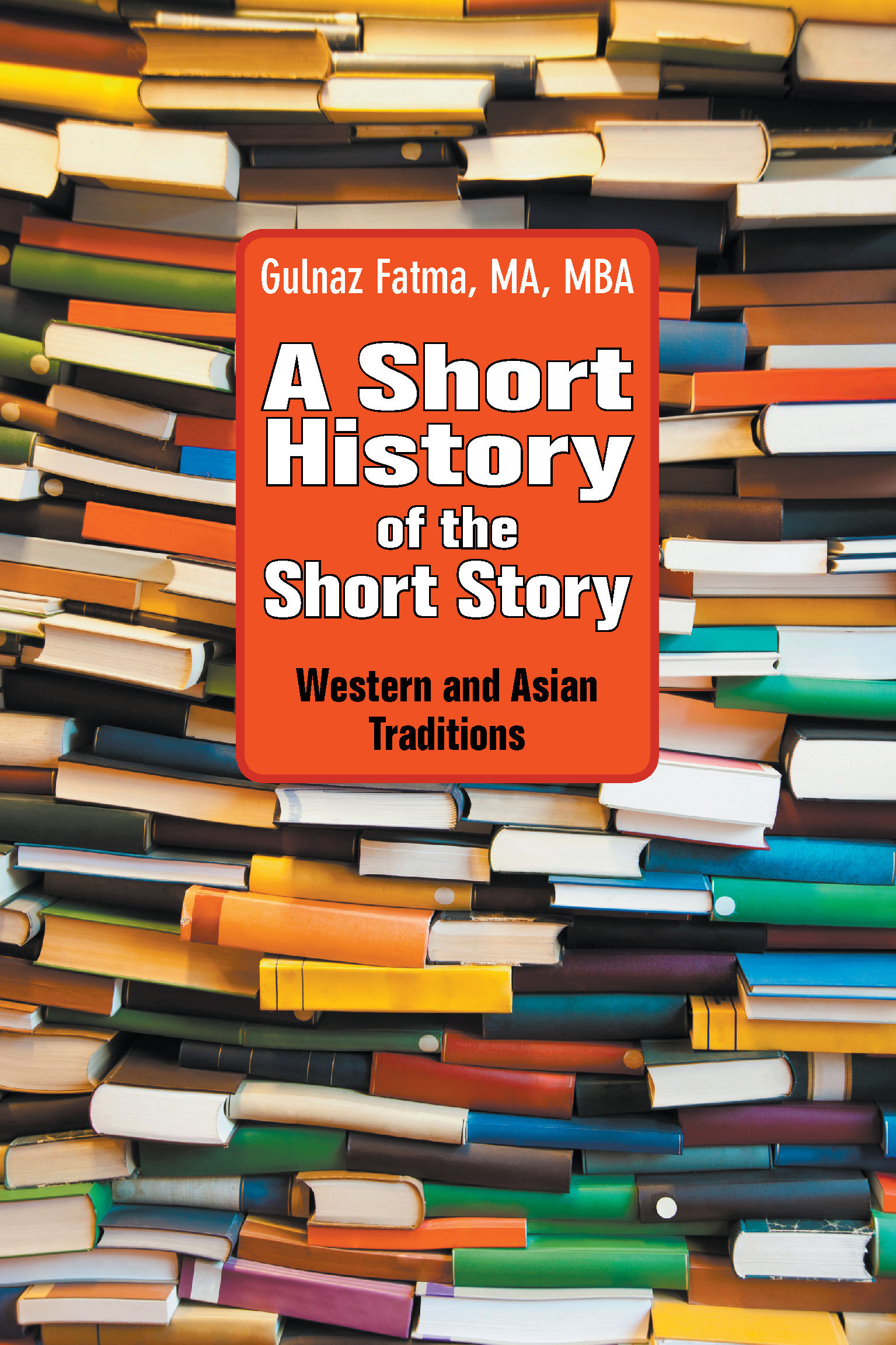 A Short History of the Short Story: Western and Asian Traditions 978-1-61599-166-2