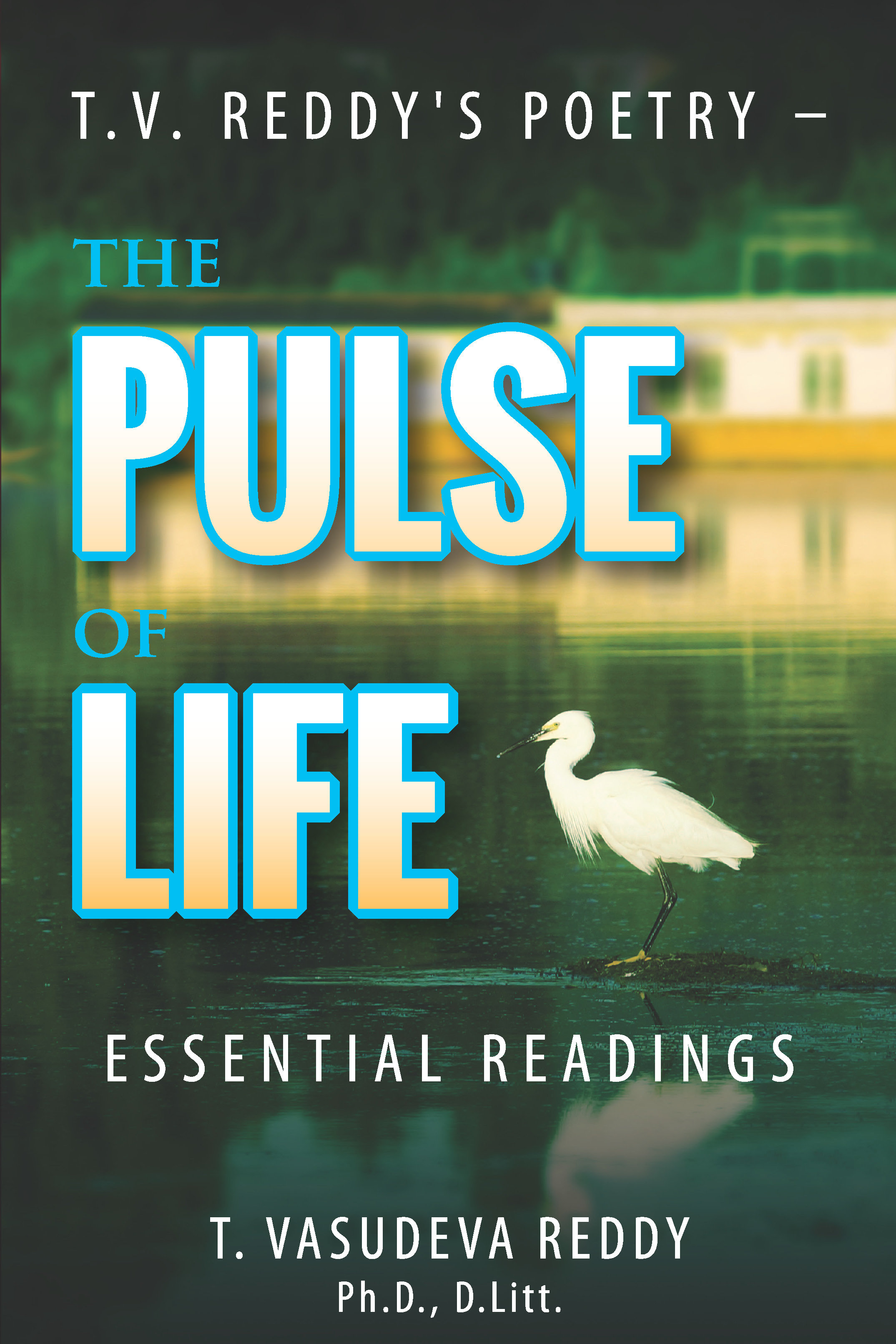 T.V. Reddy's Poetry - The Pulse of Life: Essential Readings 978-1-61599-344-4