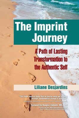 The Imprint Journey: A Path of Lasting Transformation Into Your Authentic Self