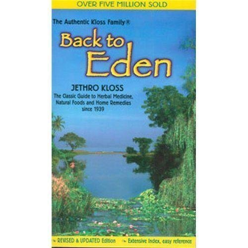 Back to Eden: The Classic Guide to Herbal Medicine, Natural Foods, and Home Remedies since 1939 00022