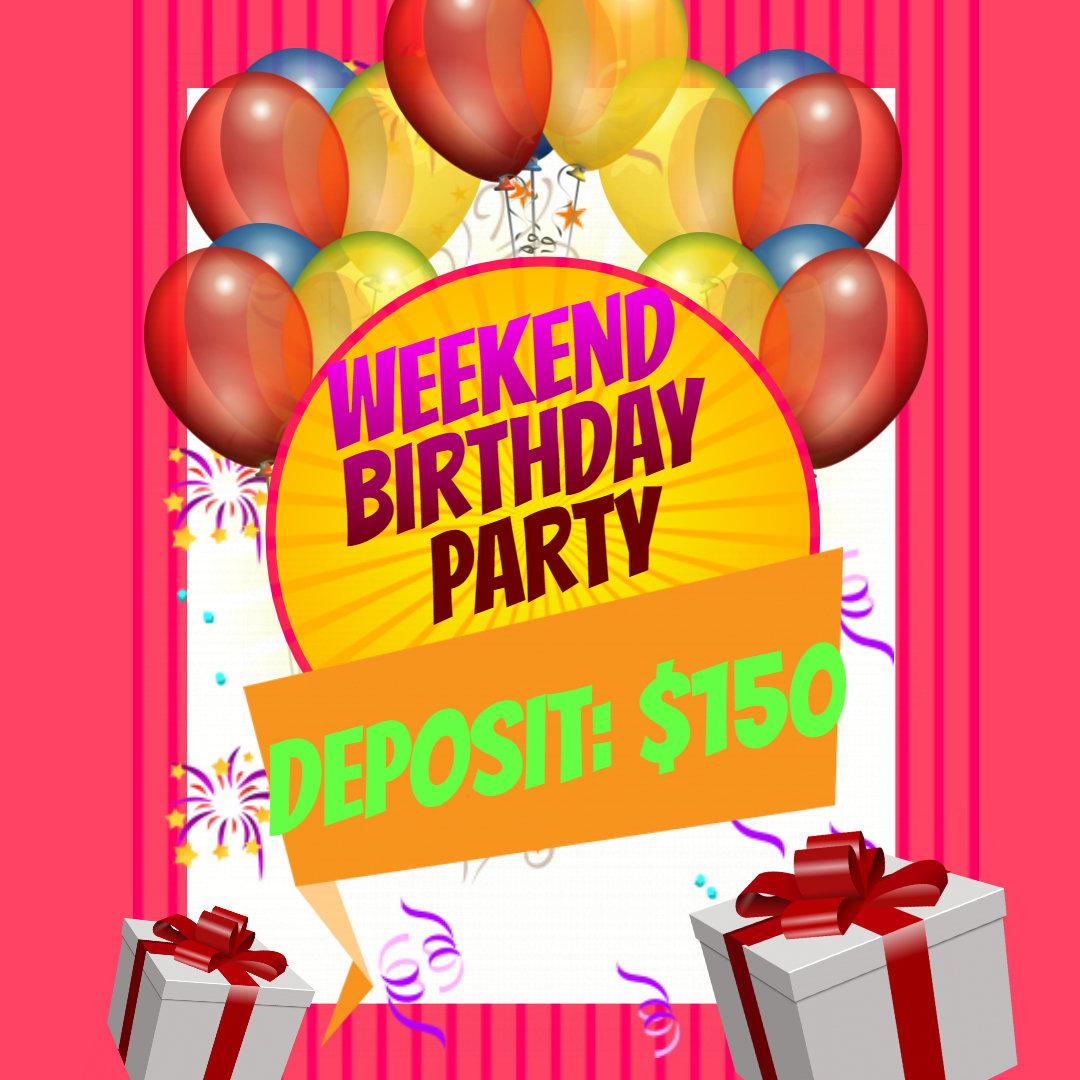 Weekend Birthday Party Deposit