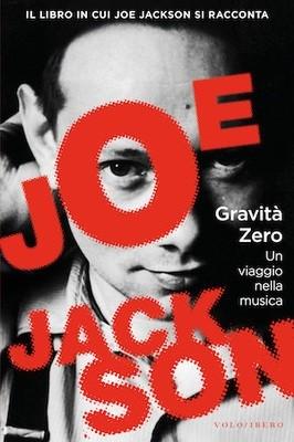 Gravità zero - Un viaggio nella musica - di Joe Jackson