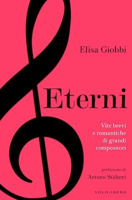 Eterni - Vite brevi e romantiche di grandi compositori