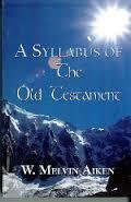 A Syllabus of the Old Testament by Dr. W. Melvin Aiken 00016