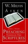 Preaching Through the Scriptures Volume 8:  Historical Books Joshua to Esther By Dr. W. Melvin Aiken 00009