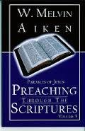 Preaching Through the Scriptures Volume 5: Parables of Jesus by Dr. W Melvin Aiken 00006