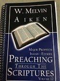 Preaching Through the Scriptures Volume 12:  Major Prophets Isaiah - Ezekiel by Dr. W. Melvin Aiken