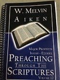 Preaching Through the Scriptures Volume 12:  Major Prophets Isaiah - Ezekiel by Dr. W. Melvin Aiken