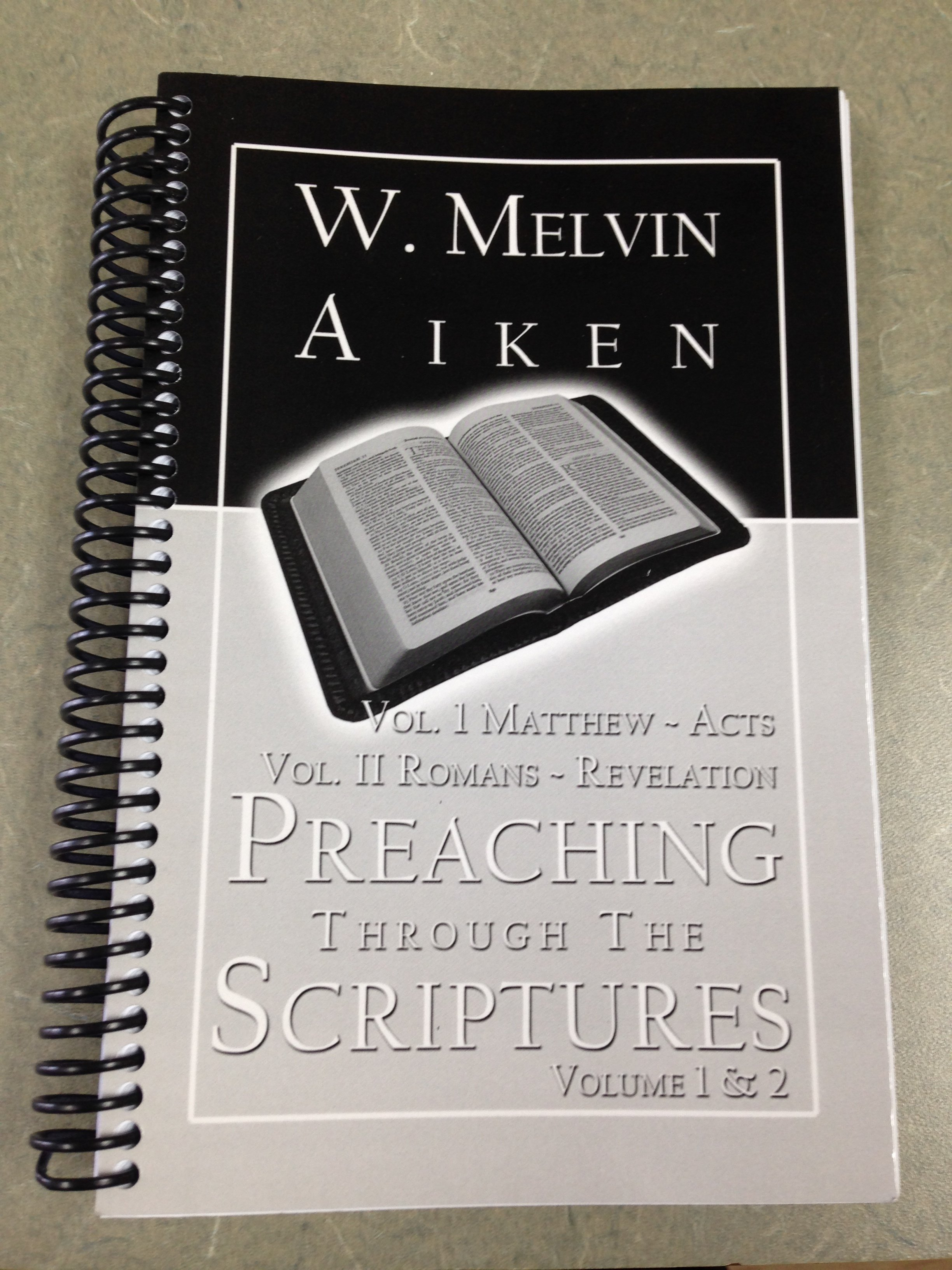 Preaching Through the Scriptures: Vol 1 & 2: Sermons Matthew Through Revelation by Dr. W Melvin Aiken 00003